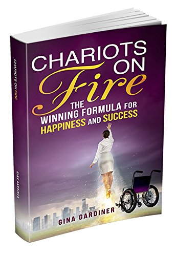 Chariots On Fire: The WINNING FORMULA FOR HAPPINESS AND SUCCESS